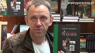 Gabriel Maciejewski o książce: Ignac Romsic – Historia Węgier