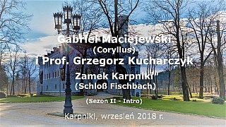 Gabriel Maciejewski i Prof. Grzegorz Kucharczyk: Zamek Karpniki – Sezon II, Intro
