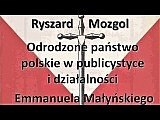 Ryszard Mozgol – Odrodzone państwo polskie w publicystyce i działalności Emmanuela Małyńskiego