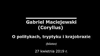 Gabriel Maciejewski – O politykach, tryptyku i krajobrazie