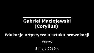 Gabriel Maciejewski – Edukacja artystyczna a sztuka prowokacji
