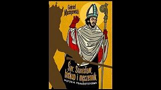 """""""Św. Stanisław, biskup i męczennik. Historia prawdopodobna"""" – Rozdział 1"""