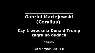 Gabriel Maciejewski – Czy 1 września Donald Trump zagra na dudach. Pogadanka zdezaktualizowana