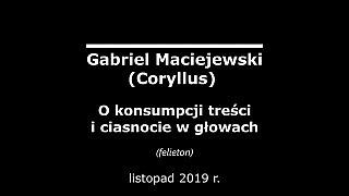 Gabriel Maciejewski – O konsumpcji treści i ciasnocie w głowach