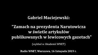 Gabriel Maciejewski – Zamach na Narutowicza w świetle artykułów publikowanych w lewicowych gazetach