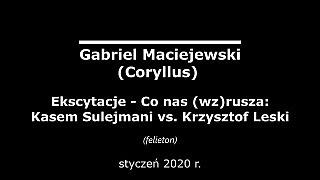 Gabriel Maciejewski: Ekscytacje – Co nas (wz)rusza: Kasem Sulejmani vs. Krzysztof Leski