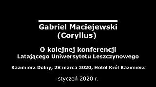 Gabriel Maciejewski – O kolejnej konferencji Latającego Uniwersytetu Leszczynowego
