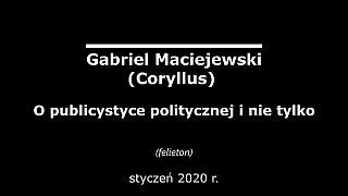 Gabriel Maciejewski – O publicystyce politycznej i nie tylko