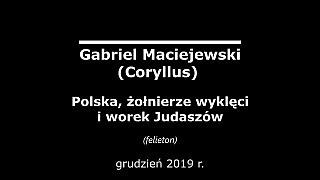Gabriel Maciejewski – Polska, żołnierze wyklęci i worek Judaszów