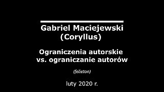 Gabriel Maciejewski – Ograniczenia autorskie vs. ograniczanie autorów