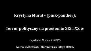 Krystyna Murat – (pink-panther): Terror polityczny na przełomie XIX i XX w.